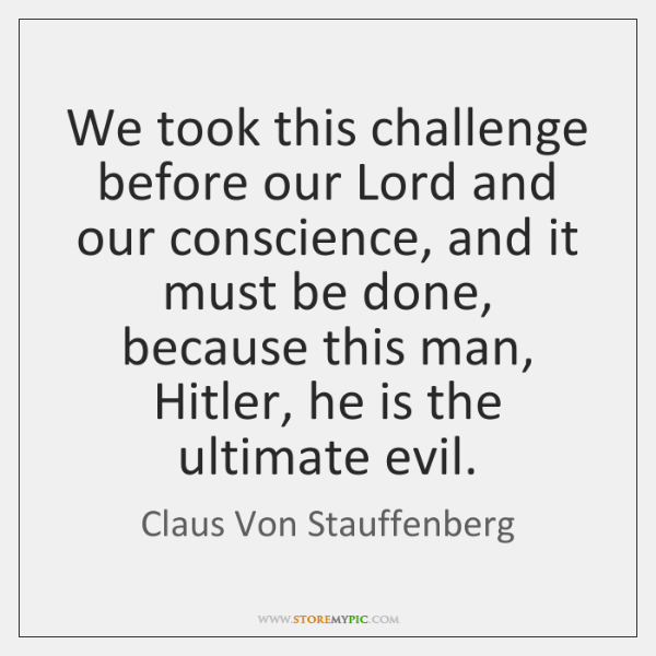 We took this challenge before our Lord and our conscience, and it ...