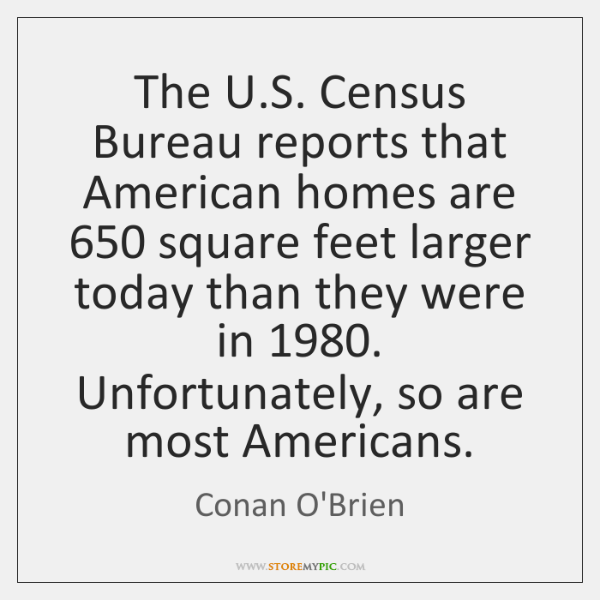 The U.S. Census Bureau reports that American homes are 650 square feet ...