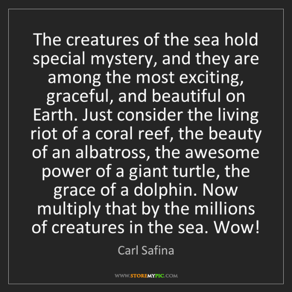 Carl Safina: The creatures of the sea hold special mystery, and they...