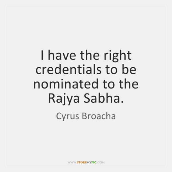 I have the right credentials to be nominated to the Rajya Sabha.