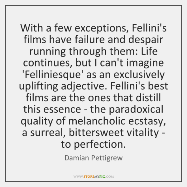 With a few exceptions, Fellini's films have failure and despair running through ...