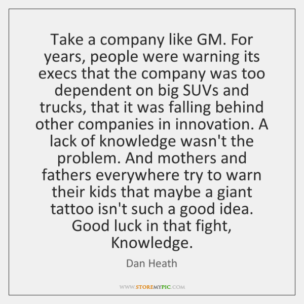 Take a company like GM. For years, people were warning its execs ...