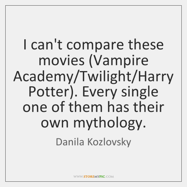 I can't compare these movies (Vampire Academy/Twilight/Harry Potter). Every single ...