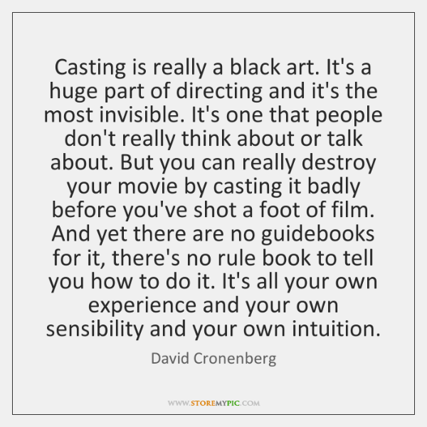 Casting is really a black art. It's a huge part of directing ...