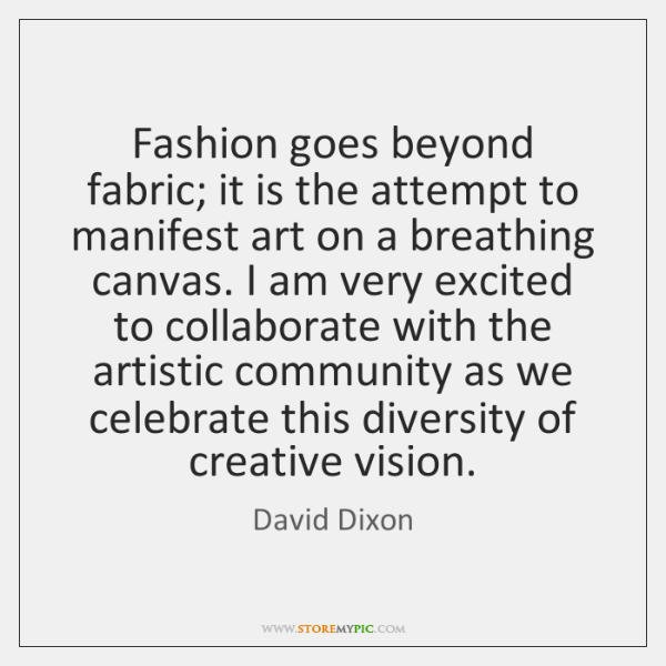 Fashion goes beyond fabric; it is the attempt to manifest art on ...