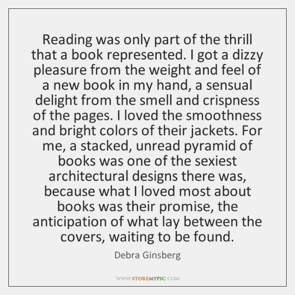 Reading was only part of the thrill that a book represented. I ...