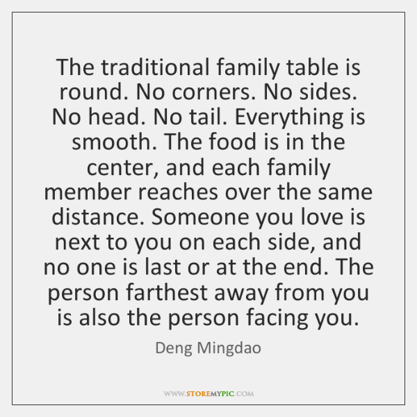 The traditional family table is round. No corners. No sides. No head. ...