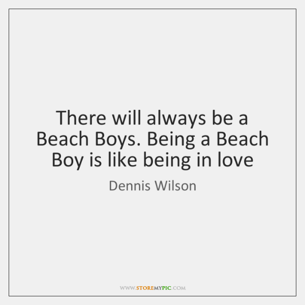 There will always be a Beach Boys. Being a Beach Boy is ...