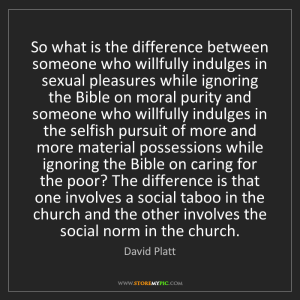 David Platt: So what is the difference between someone who willfully...