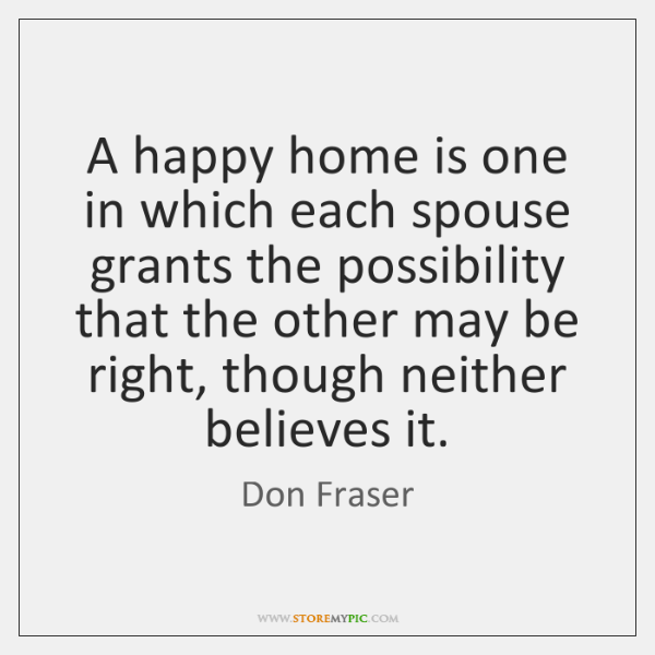 A happy home is one in which each spouse grants the possibility ...