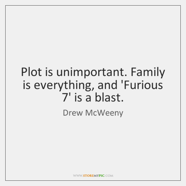 Plot is unimportant. Family is everything, and 'Furious 7' is a blast.