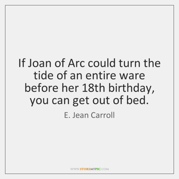 If Joan of Arc could turn the tide of an entire ware ...