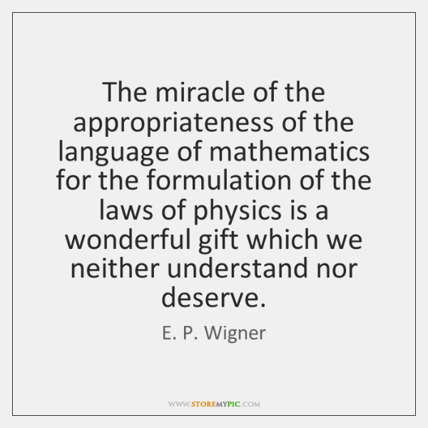 The miracle of the appropriateness of the language of mathematics for the ...