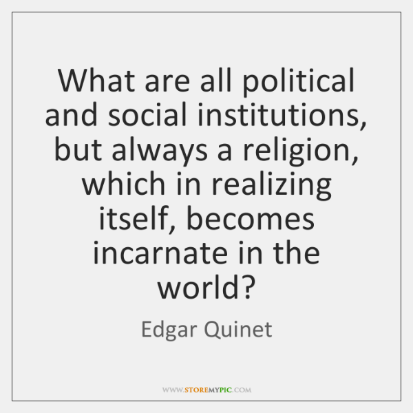 What are all political and social institutions, but always a religion, which ...