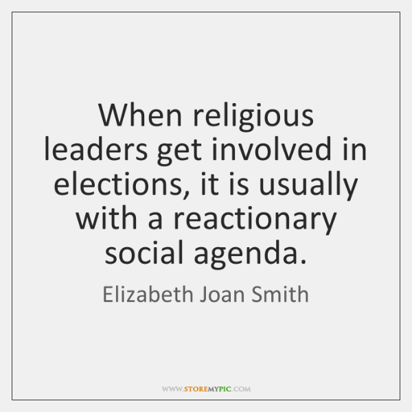 When religious leaders get involved in elections, it is usually with a ...
