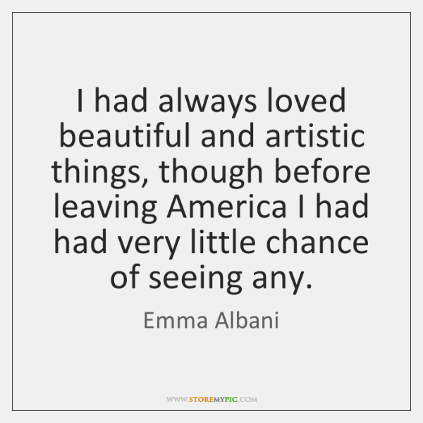 I had always loved beautiful and artistic things, though before leaving America ...