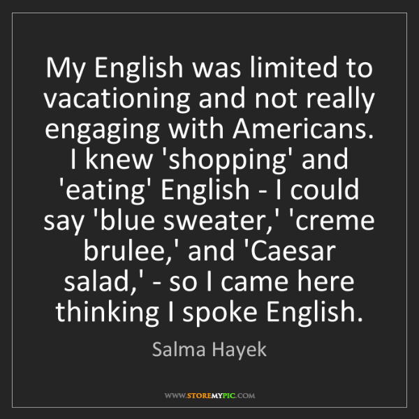 Salma Hayek: My English was limited to vacationing and not really...