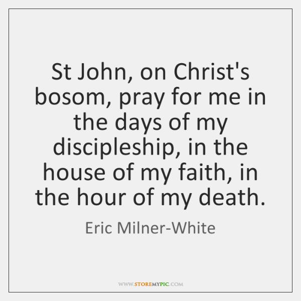 St John, on Christ's bosom, pray for me in the days of ...
