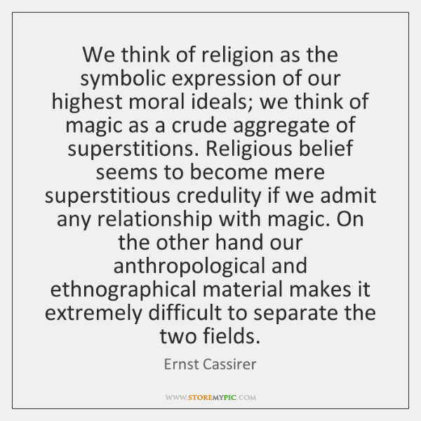 We think of religion as the symbolic expression of our highest moral ...