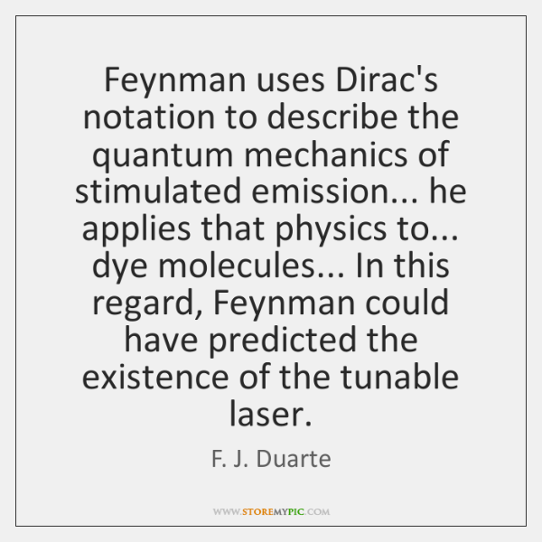 Feynman uses Dirac's notation to describe the quantum mechanics of stimulated emission... ...