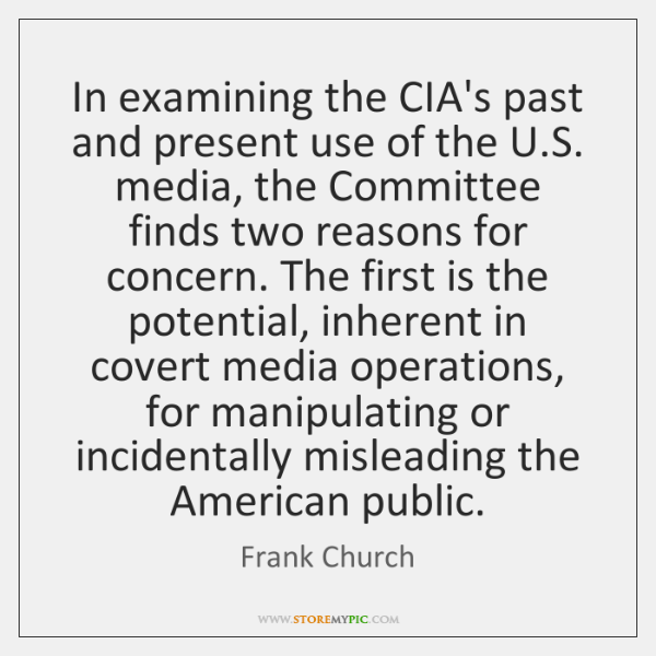 In examining the CIA's past and present use of the U.S. ...