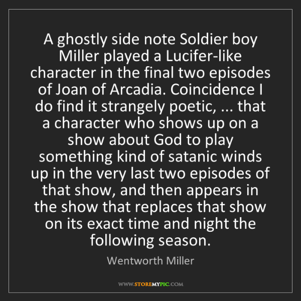 Wentworth Miller: A ghostly side note Soldier boy Miller played a Lucifer-like...