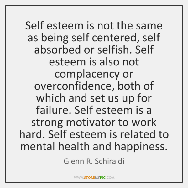 Self esteem is not the same as being self centered, self absorbed ...