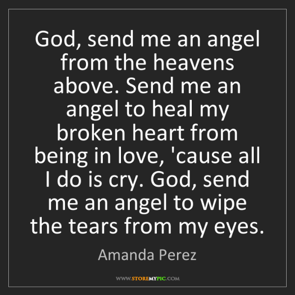 Amanda Perez: God, send me an angel from the heavens above. Send me...