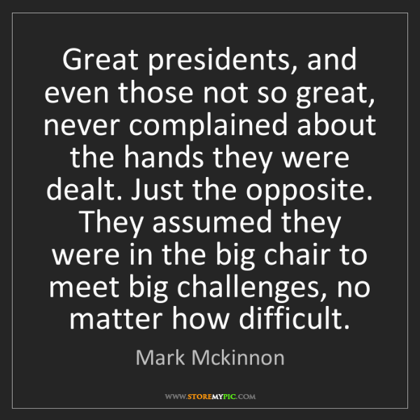 Mark Mckinnon: Great presidents, and even those not so great, never...