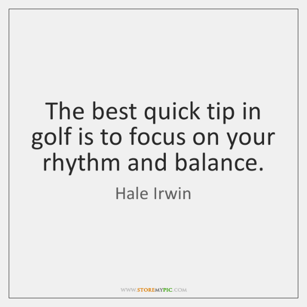The best quick tip in golf is to focus on your rhythm ...