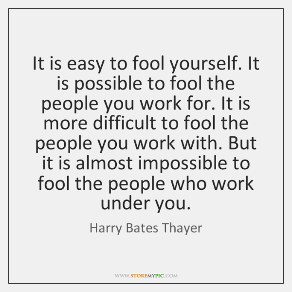 It is easy to fool yourself. It is possible to fool the ...