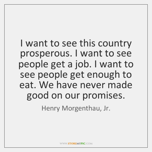 I want to see this country prosperous. I want to see people ...