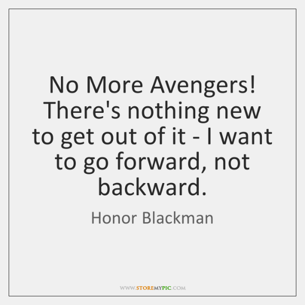 No More Avengers! There's nothing new to get out of it - ...