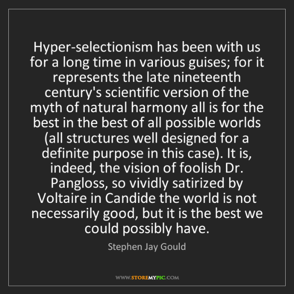 Stephen Jay Gould: Hyper-selectionism has been with us for a long time in...