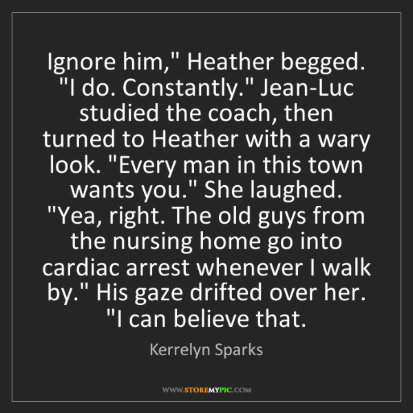 """Kerrelyn Sparks: Ignore him,"""" Heather begged. """"I do. Constantly."""" Jean-Luc..."""