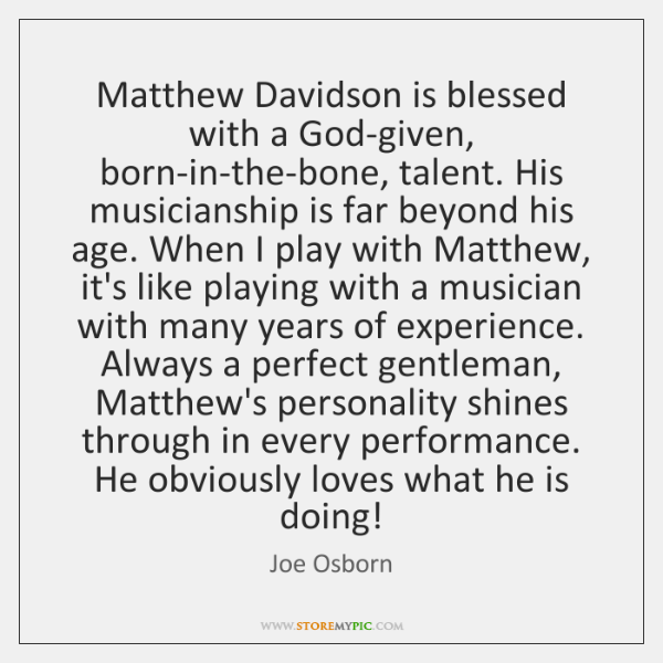 Matthew Davidson is blessed with a God-given, born-in-the-bone, talent. His musicianship is ...