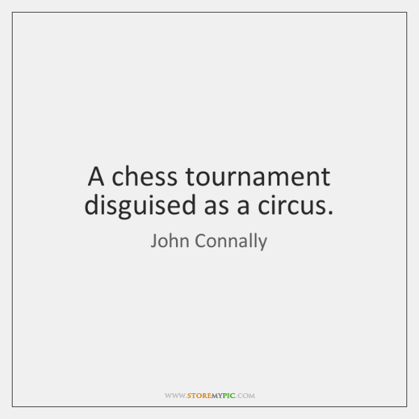 A chess tournament disguised as a circus.