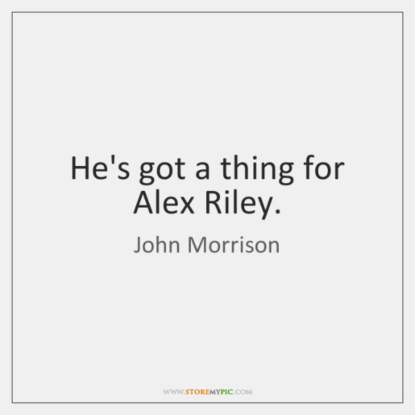 He's got a thing for Alex Riley.