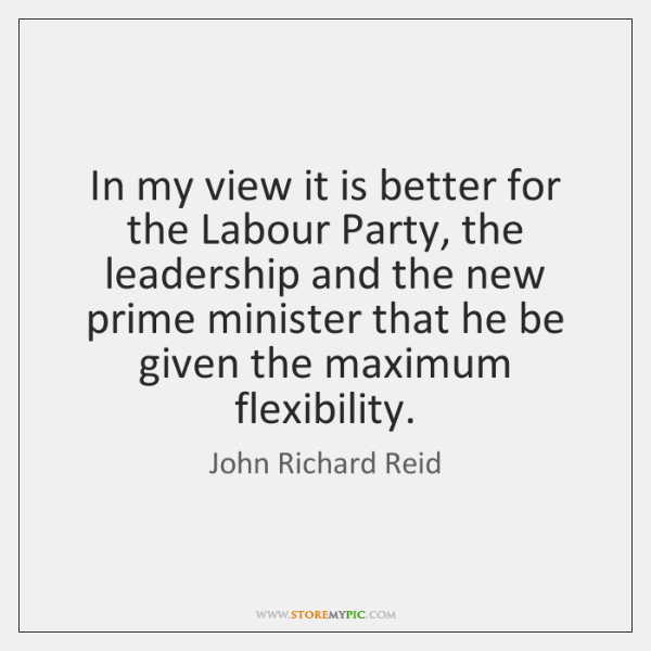 In my view it is better for the Labour Party, the leadership ...