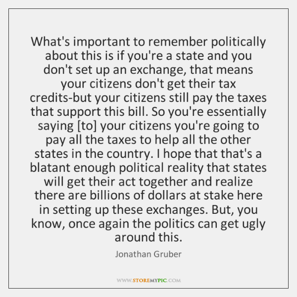 What's important to remember politically about this is if you're a state ...