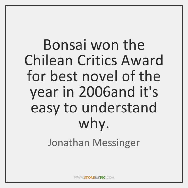 Bonsai won the Chilean Critics Award for best novel of the year ...