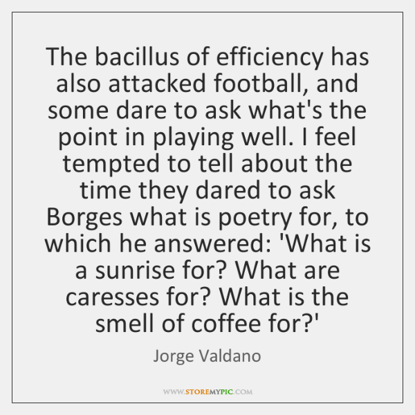 The bacillus of efficiency has also attacked football, and some dare to ...