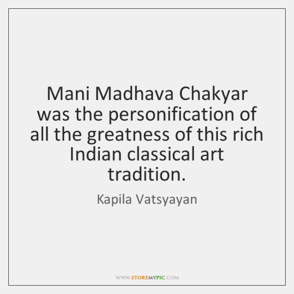 Mani Madhava Chakyar was the personification of all the greatness of this ...