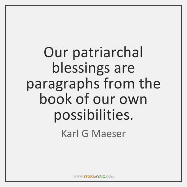 Our patriarchal blessings are paragraphs from the book of our own possibilities.