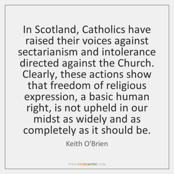 In Scotland, Catholics have raised their voices against sectarianism and intolerance directed ...