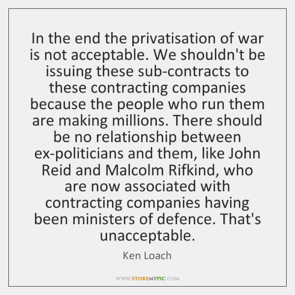 In the end the privatisation of war is not acceptable. We shouldn't ...
