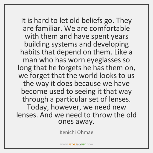 It is hard to let old beliefs go. They are familiar. We ...