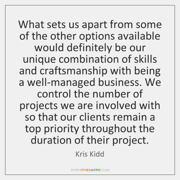 What sets us apart from some of the other options available would ...