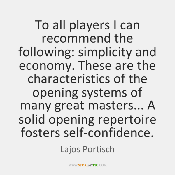 To all players I can recommend the following: simplicity and economy. These ...