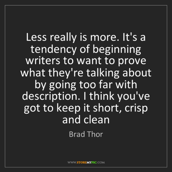 Brad Thor: Less really is more. It's a tendency of beginning writers...